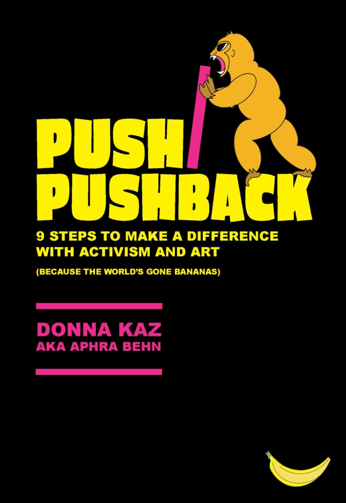 PUSH/PUSHBACK, 9 Steps to Make a Difference with Activism and Art (because the world's gone bananas