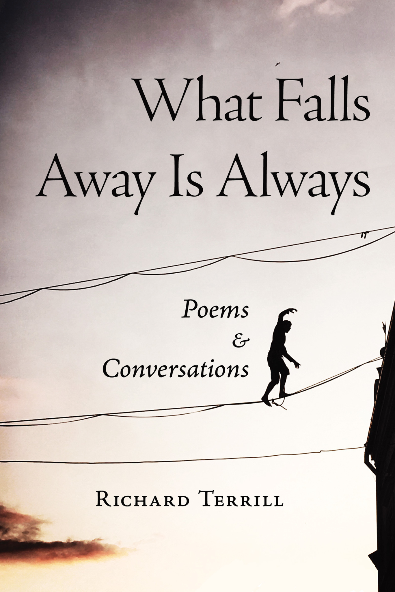 What Falls Away Is Always: Poems and Conversations