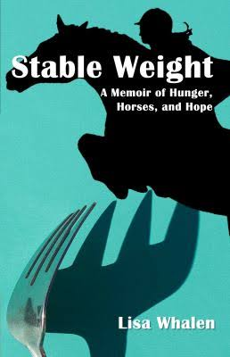Stable Weight: A Memoir of Hunger, Horses, and Hope