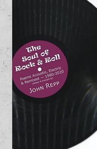 The Soul of Rock & Roll: Poems Acoustic, Electric & Remixed, 1980-2020