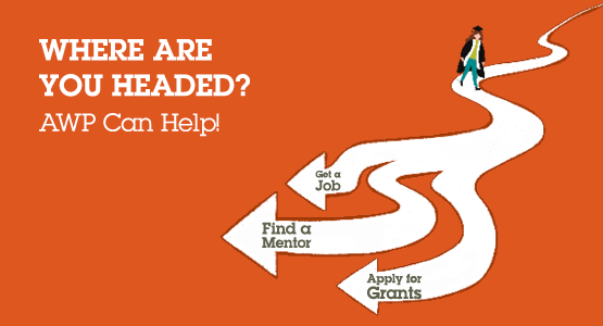 Where are you headed? AWP can help! A graduate walks down a path leading to many options such as: get a job, find a mentor, and apply for grants