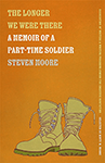 The Longer We Were There:  A Memoir of a Part-Time Soldier