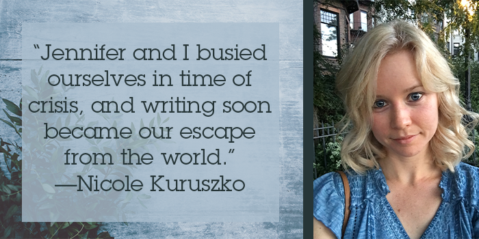 """Headshot of Nicole Kuruszko with quote: """"Jennifer and I busied ourselves in time of crisis, and writing soon became our escape from the world."""""""