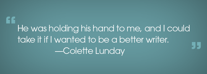 """He was holding his hand to me and I could take it if I wanted to be a better writer."""